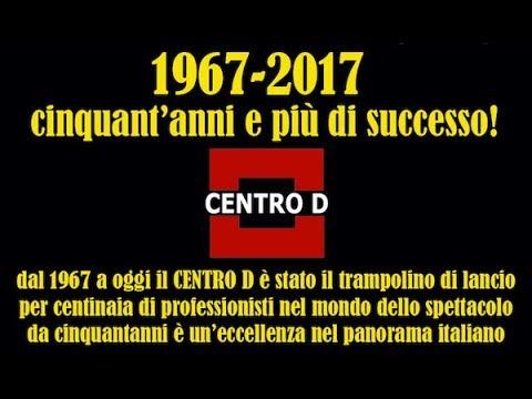 1967-2017 Il Centro D compie 50 anni!